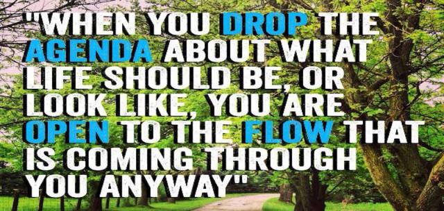 Drop The Agenda & Get In The Flow